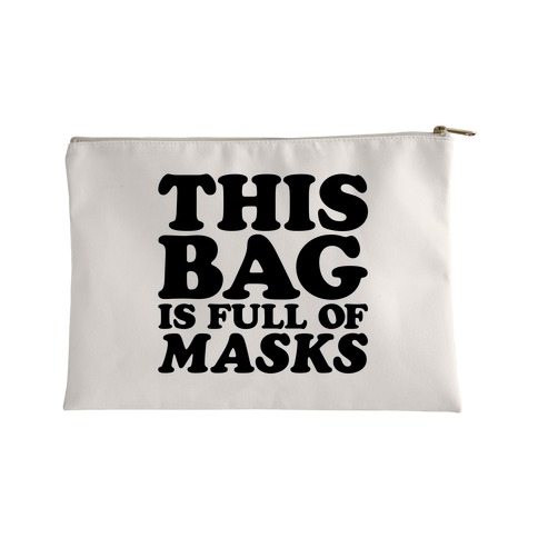 This Bag Is Full of Masks Accessory Bag