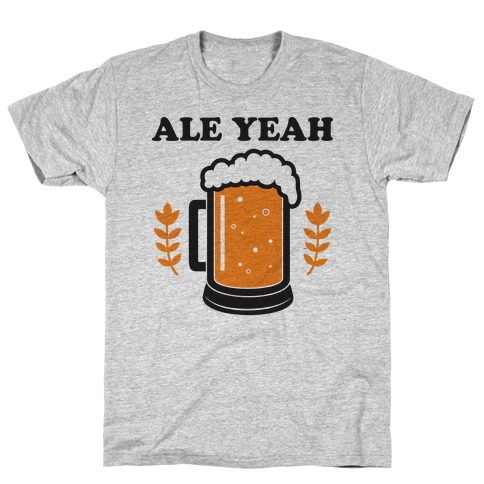 Ale Yeah Mens T-Shirt