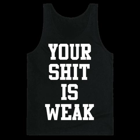 Your Shit is Weak Tank Top