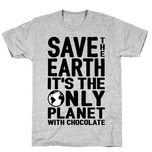 Save The Earth It's The Only Planet With Chocolate T-Shirt
