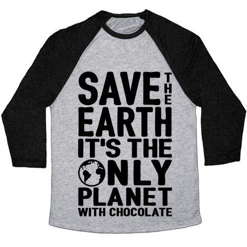 Save The Earth It's The Only Planet With Chocolate Baseball Tee