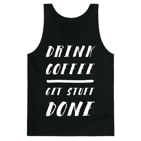 Drink Coffee Get Stuff Done Tank Top