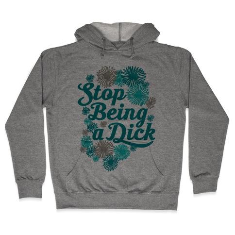 Stop Being a Dick Hooded Sweatshirt