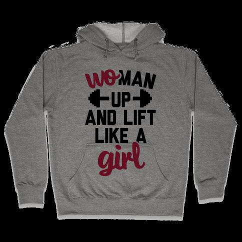 Woman Up And Lift Like A Girl Hooded Sweatshirt