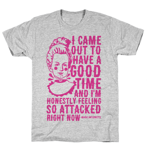 I Came Out to Have a Good Time Marie Antoinette Mens T-Shirt
