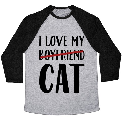I Love My Boyfriend (Cat) Baseball Tee