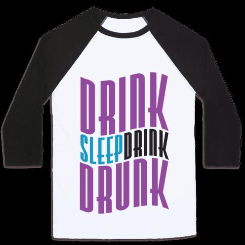 DRINK SLEEP DRINK DRUNK Baseball Tee