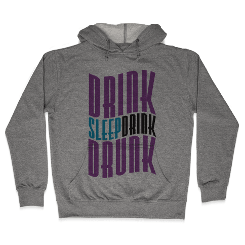 DRINK SLEEP DRINK DRUNK Hooded Sweatshirt