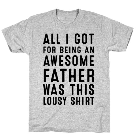 All I Got For Fathers Day Mens/Unisex T-Shirt