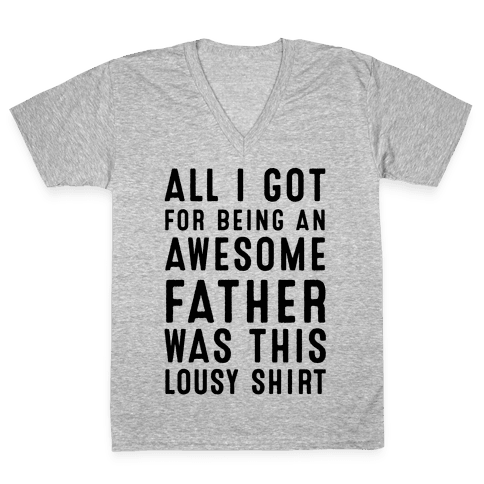 All I Got For Fathers Day V-Neck Tee Shirt