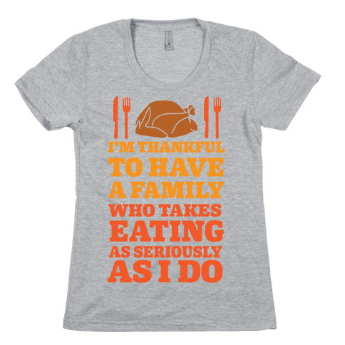 I'm Thankful To Have A Family Who Takes Eating As Seriously As I Do Womens T-Shirt