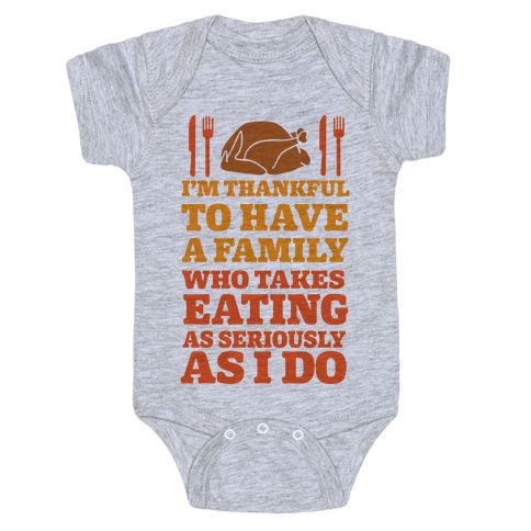 I'm Thankful To Have A Family Who Takes Eating As Seriously As I Do Baby Onesy