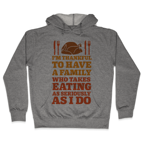 I'm Thankful To Have A Family Who Takes Eating As Seriously As I Do Hooded Sweatshirt