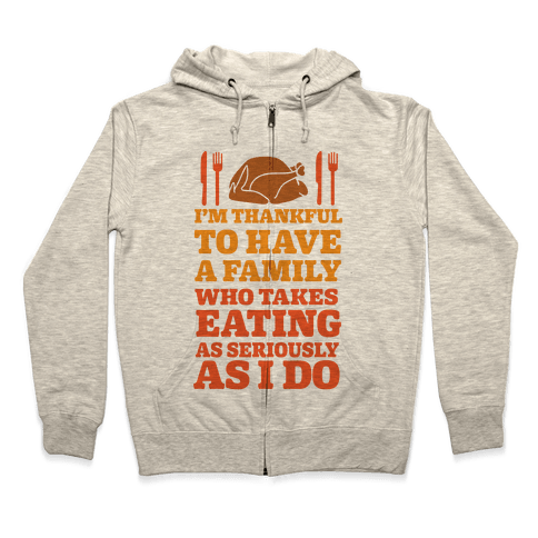 I'm Thankful To Have A Family Who Takes Eating As Seriously As I Do Zip Hoodie