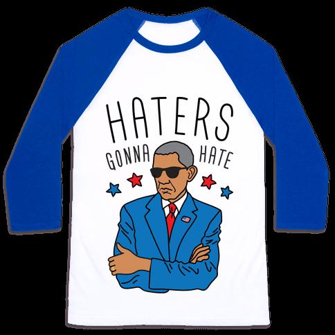 Obama - Haters Gonna Hate Baseball Tee