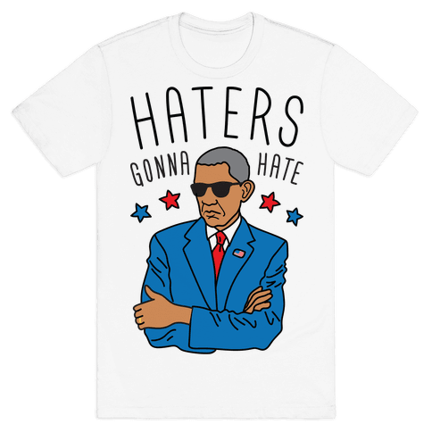 Obama - Haters Gonna Hate Mens T-Shirt