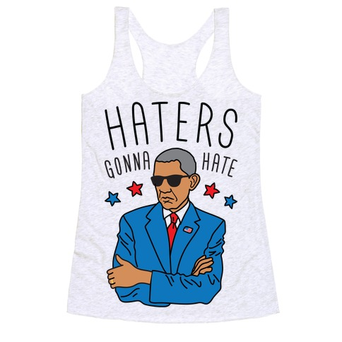 Obama - Haters Gonna Hate Racerback Tank Top