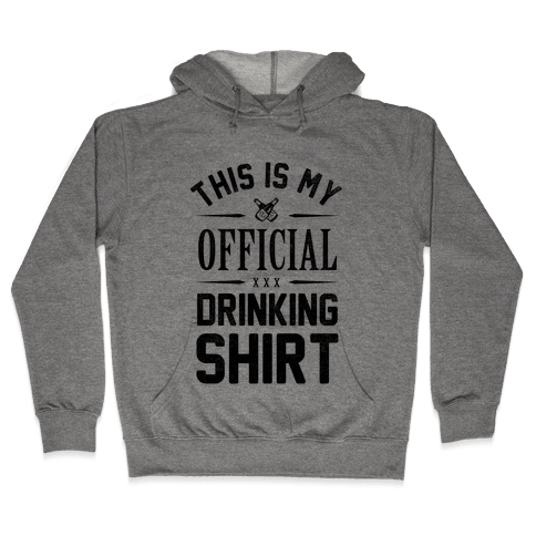 My Official Drinking Shirt Hooded Sweatshirt