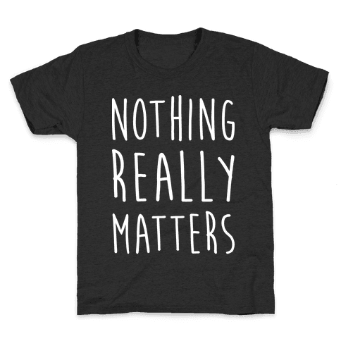 Nothing Really Matters Kids T-Shirt