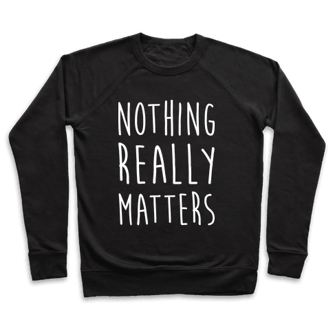 Nothing Really Matters Pullover