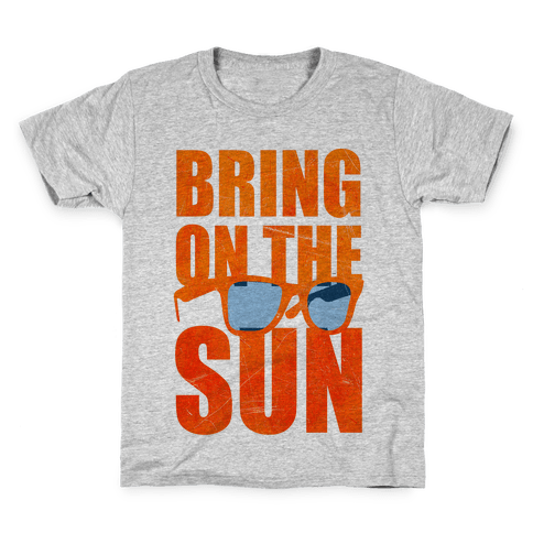 Bring On The Sun Kids T-Shirt