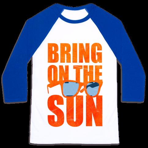 Bring On The Sun Baseball Tee