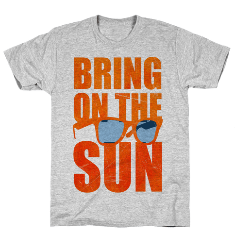 Bring On The Sun Mens T-Shirt