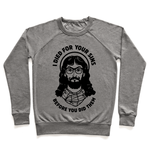 Hipster Jesus Died for Your Sins before You Did Them Pullover
