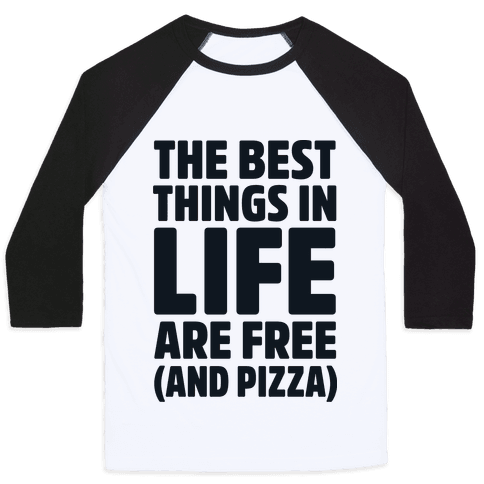 The Best Things in Life Are Free and Pizza Baseball Tee