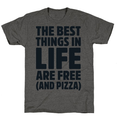 The Best Things in Life Are Free and Pizza T-Shirt
