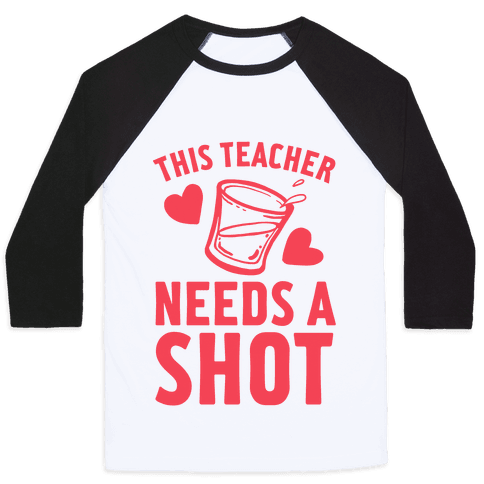 This Teacher Needs A Shot Baseball Tee