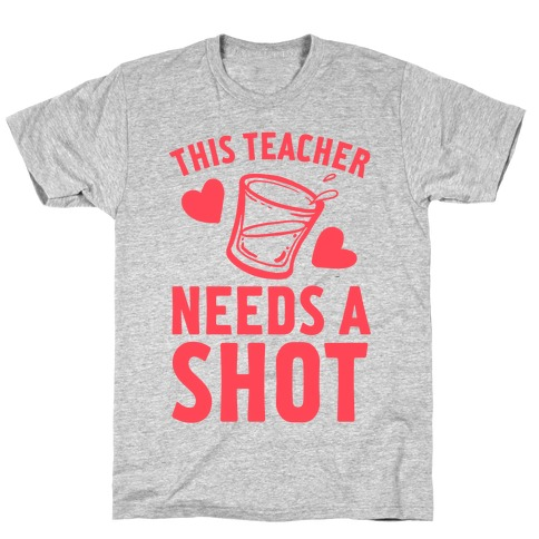 This Teacher Needs A Shot Mens T-Shirt