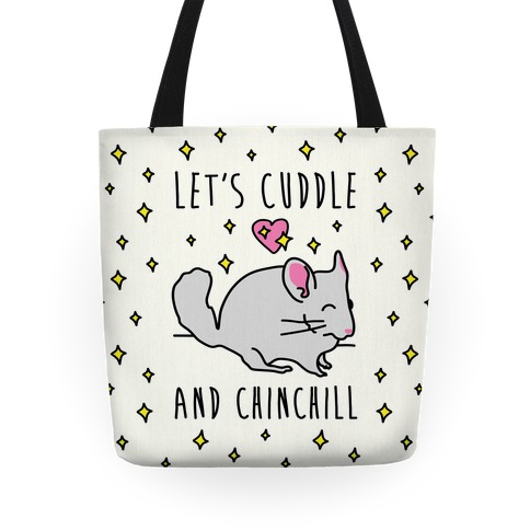 Let's Cuddle And Chinchill Tote