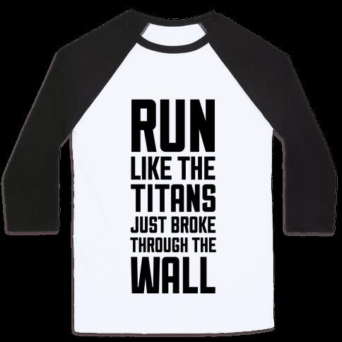 Run Like The Titans Just Broke Trough The Wall Baseball Tee