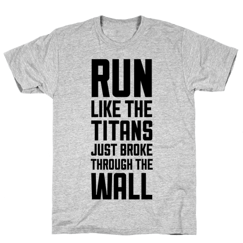 Run Like The Titans Just Broke Trough The Wall Mens T-Shirt