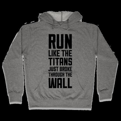 Run Like The Titans Just Broke Trough The Wall Hooded Sweatshirt