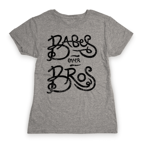 Babes Over Bros Womens T-Shirt