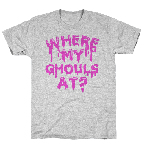 Where My Ghouls At? Mens T-Shirt