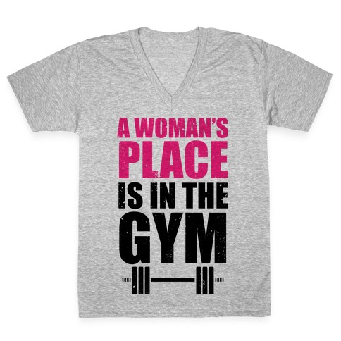 A Woman's Place Is In The Gym V-Neck Tee Shirt
