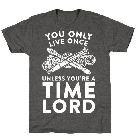 You Only Live Once Unless You're A Time Lord T-Shirt