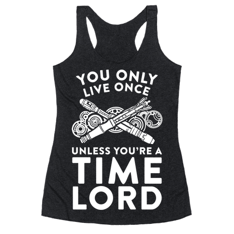 You Only Live Once Unless You're A Time Lord Racerback Tank Top