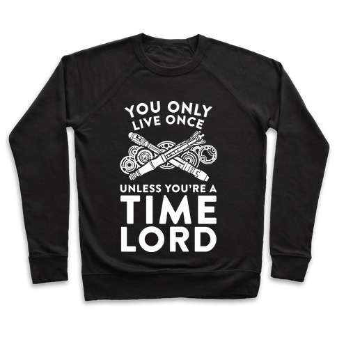 You Only Live Once Unless You're A Time Lord Pullover