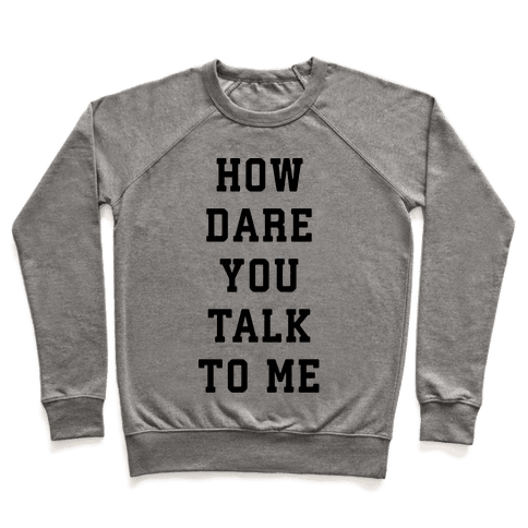 How Dare You Talk To Me Pullover