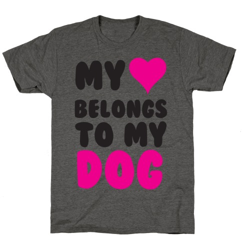 My Heart Belongs To My Dog T-Shirt