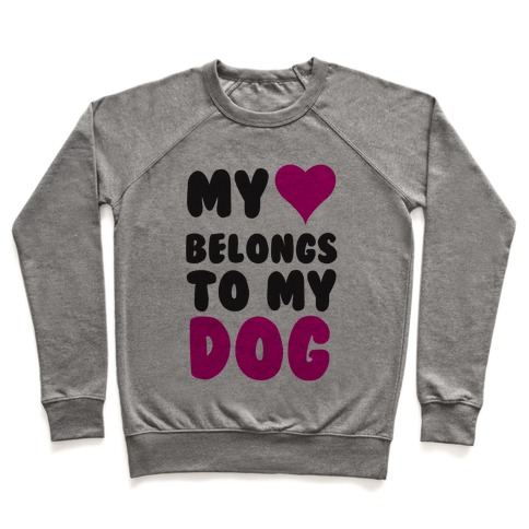 My Heart Belongs To My Dog Pullover