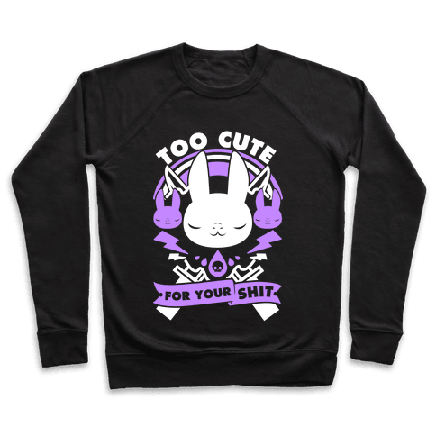 Too Cute For Your Shit Pullover