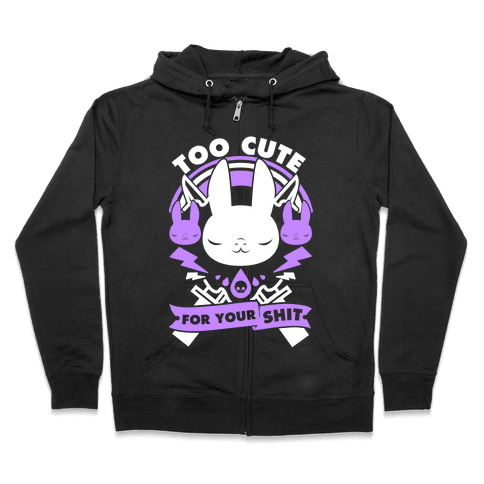 Too Cute For Your Shit Zip Hoodie