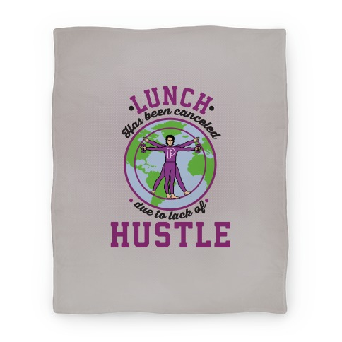 Lunch Has Been Canceled Due To Lack Of Hustle Blanket
