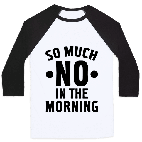 So Much No in the Morning Baseball Tee