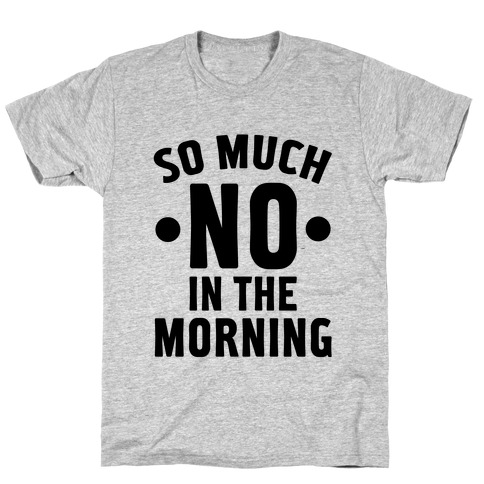 So Much No in the Morning T-Shirt